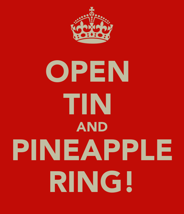 OPEN  TIN  AND PINEAPPLE RING!