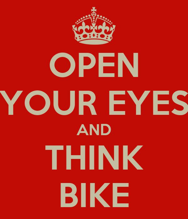 OPEN YOUR EYES AND THINK BIKE