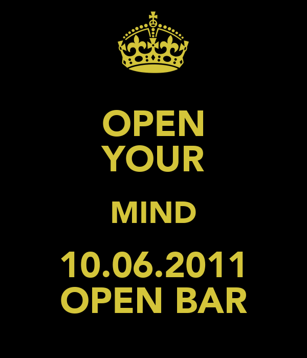 OPEN YOUR MIND 10.06.2011 OPEN BAR