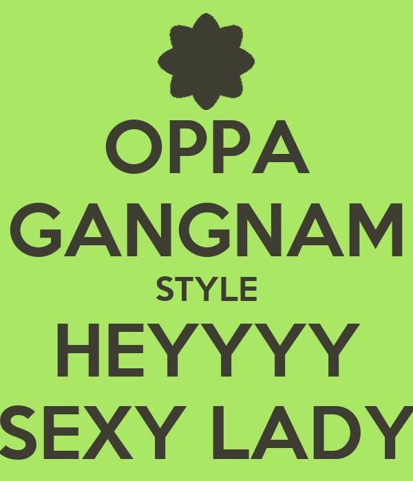 OPPA GANGNAM STYLE HEYYYY SEXY LADY