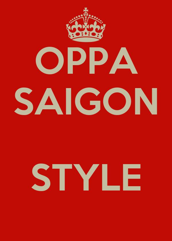 OPPA SAIGON  STYLE
