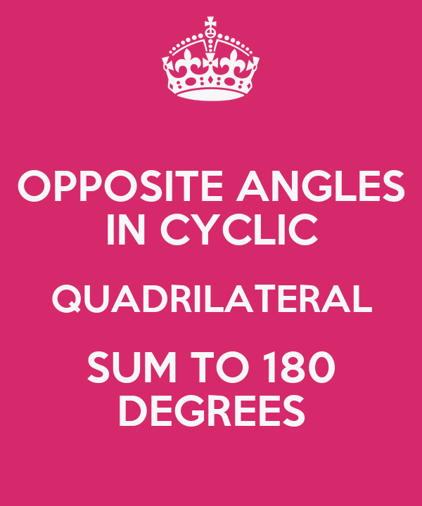 OPPOSITE ANGLES IN CYCLIC QUADRILATERAL SUM TO 180 DEGREES