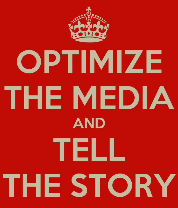 OPTIMIZE THE MEDIA AND TELL THE STORY