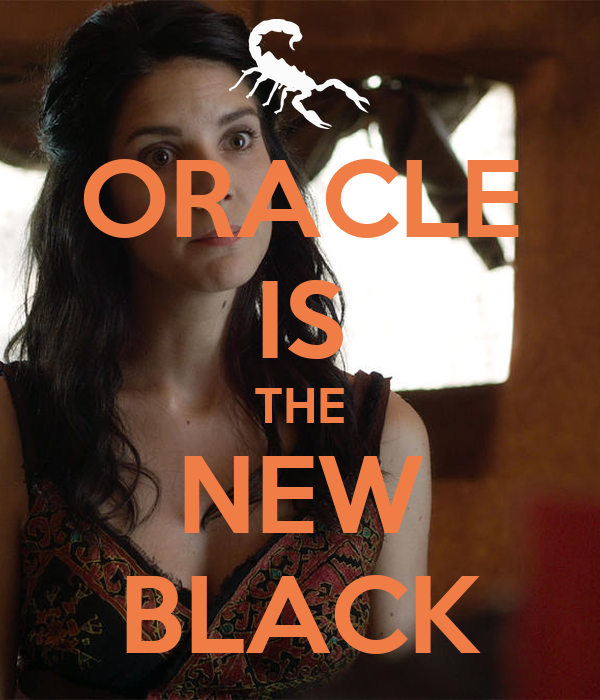 ORACLE IS THE NEW BLACK