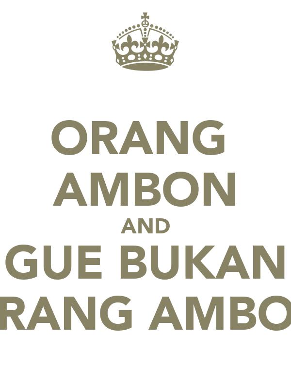 ORANG  AMBON AND GUE BUKAN ORANG AMBON