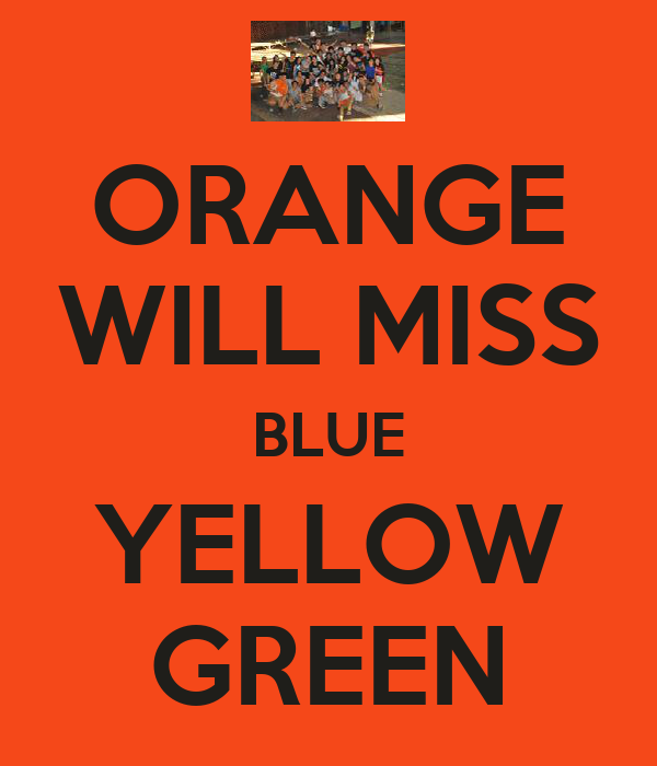 ORANGE WILL MISS BLUE YELLOW GREEN