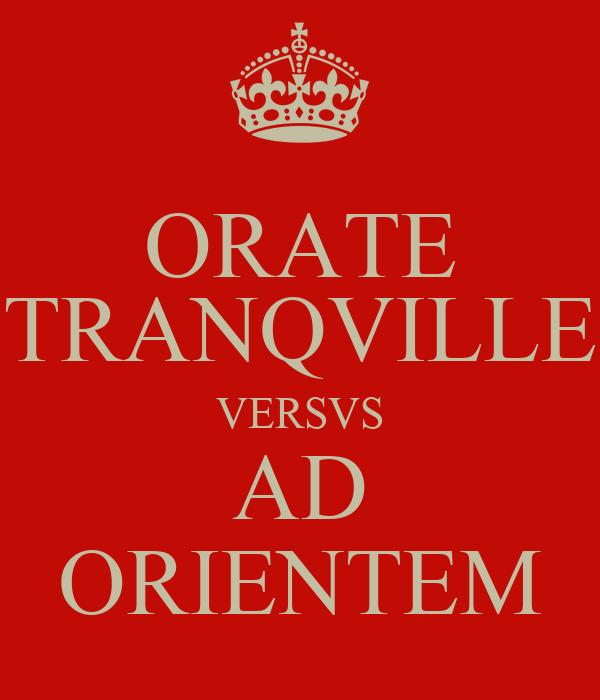 ORATE TRANQVILLE VERSVS AD ORIENTEM