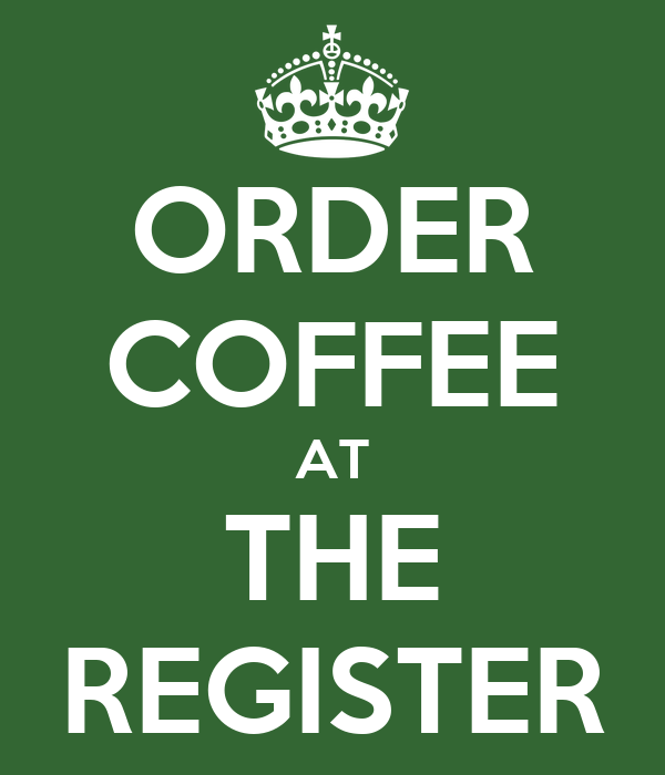 ORDER COFFEE AT THE REGISTER