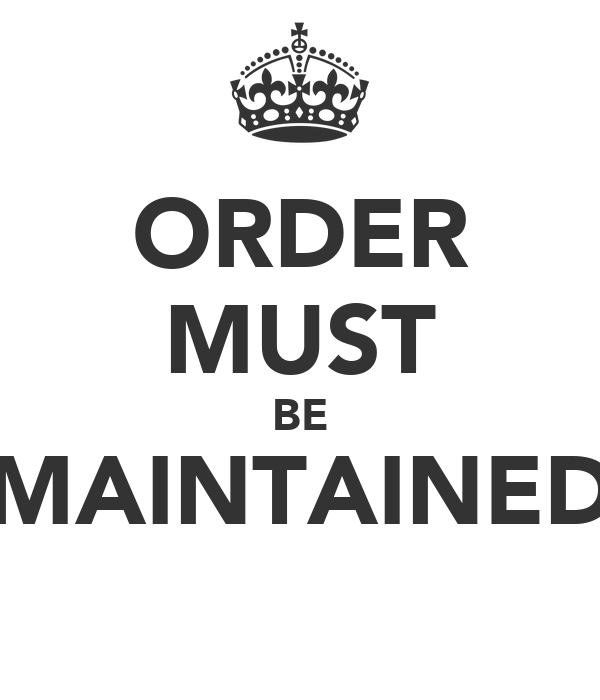 ORDER MUST BE MAINTAINED