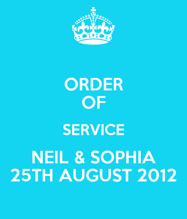 ORDER OF SERVICE NEIL & SOPHIA 25TH AUGUST 2012