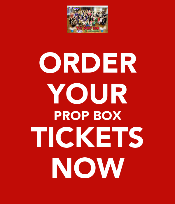 ORDER YOUR PROP BOX TICKETS NOW