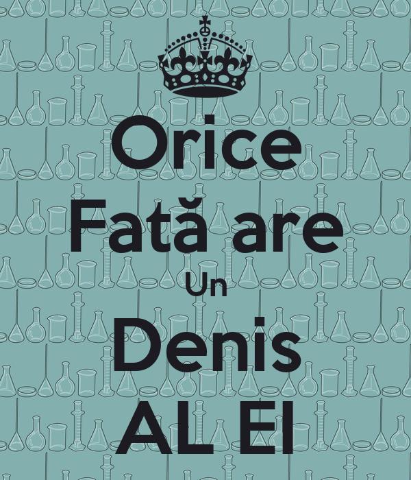 Orice Fată are Un Denis AL EI