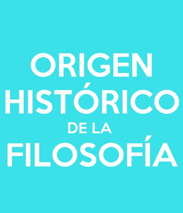 ORIGEN HISTÓRICO DE LA  FILOSOFÍA