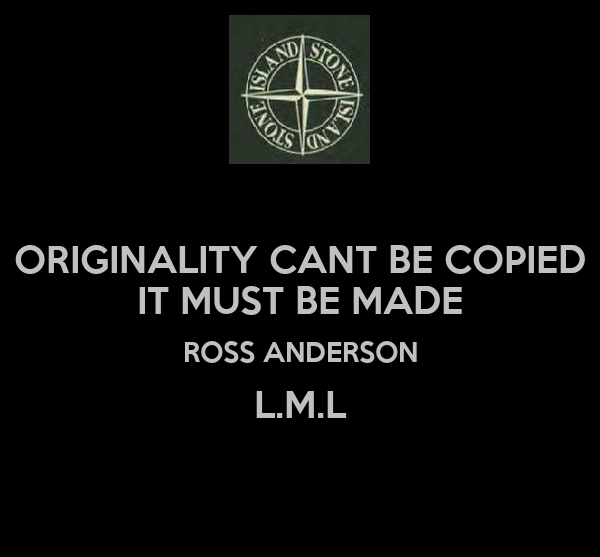 ORIGINALITY CANT BE COPIED IT MUST BE MADE ROSS ANDERSON L.M.L