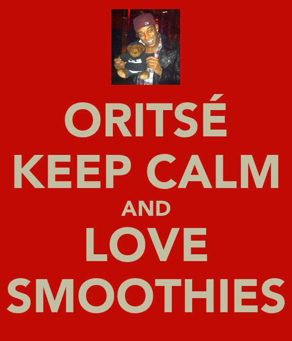 ORITSÉ KEEP CALM AND LOVE SMOOTHIES
