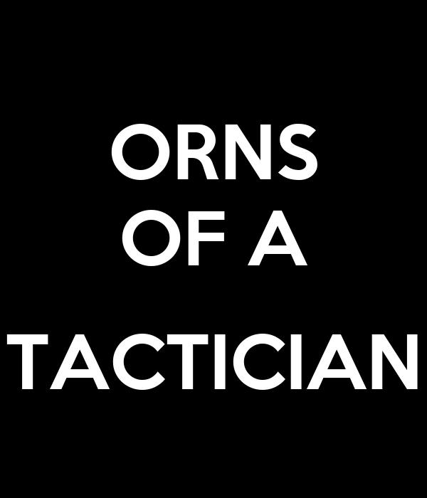 ORNS OF A  TACTICIAN