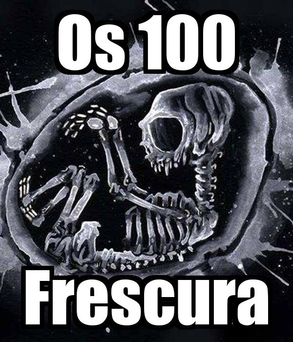 Os 100 Frescura