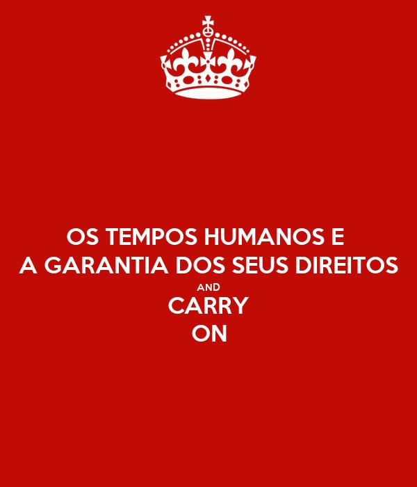 OS TEMPOS HUMANOS E  A GARANTIA DOS SEUS DIREITOS AND CARRY ON