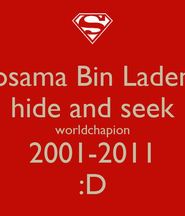 osama Bin Laden hide and seek worldchapion 2001-2011 :D