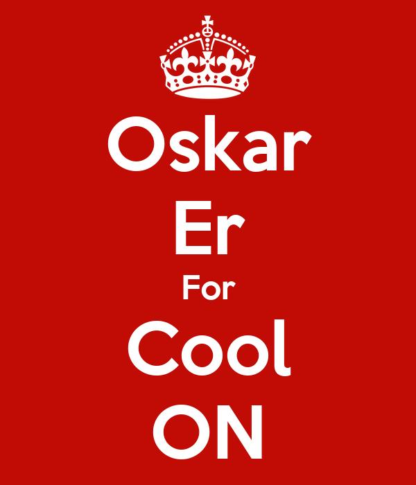 Oskar Er For Cool ON
