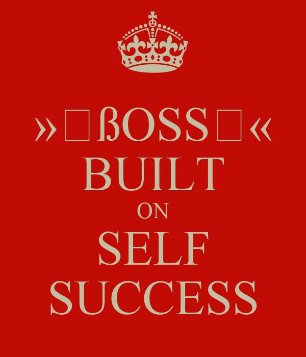 »▸ßOSS◂« BUILT ON SELF SUCCESS