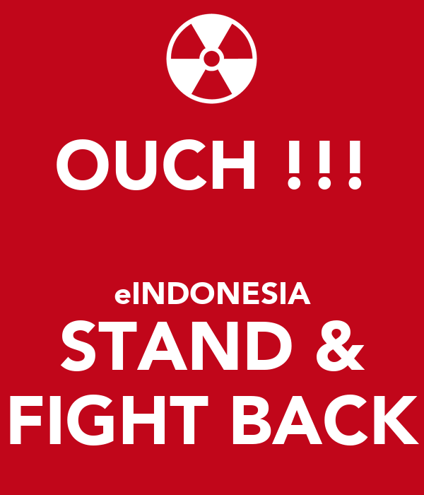 OUCH !!!  eINDONESIA STAND & FIGHT BACK