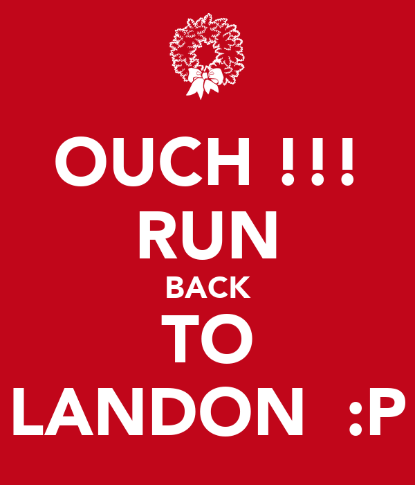 OUCH !!! RUN BACK TO LANDON  :P