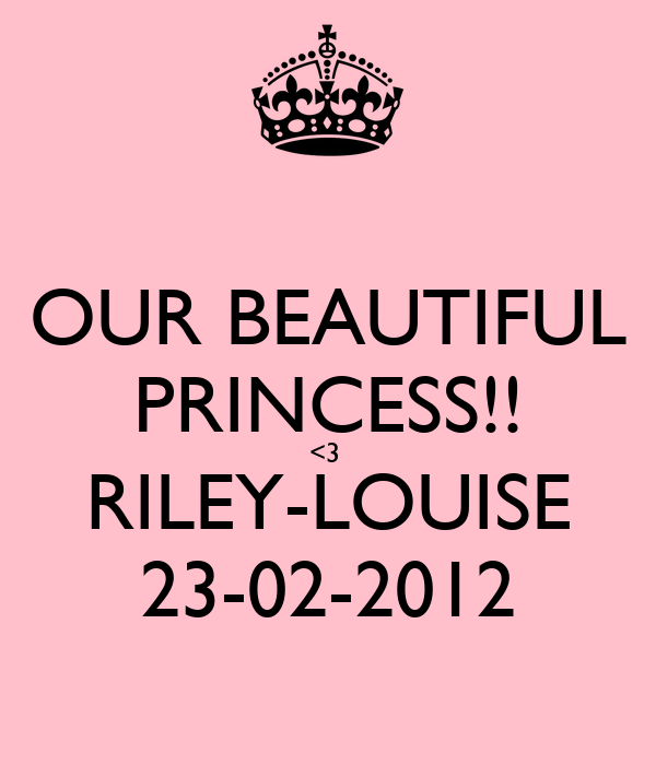 OUR BEAUTIFUL PRINCESS!! <3  RILEY-LOUISE 23-02-2012