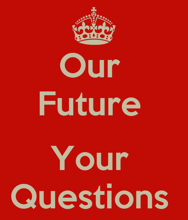 Our  Future   Your  Questions