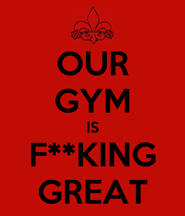 OUR GYM IS F**KING GREAT