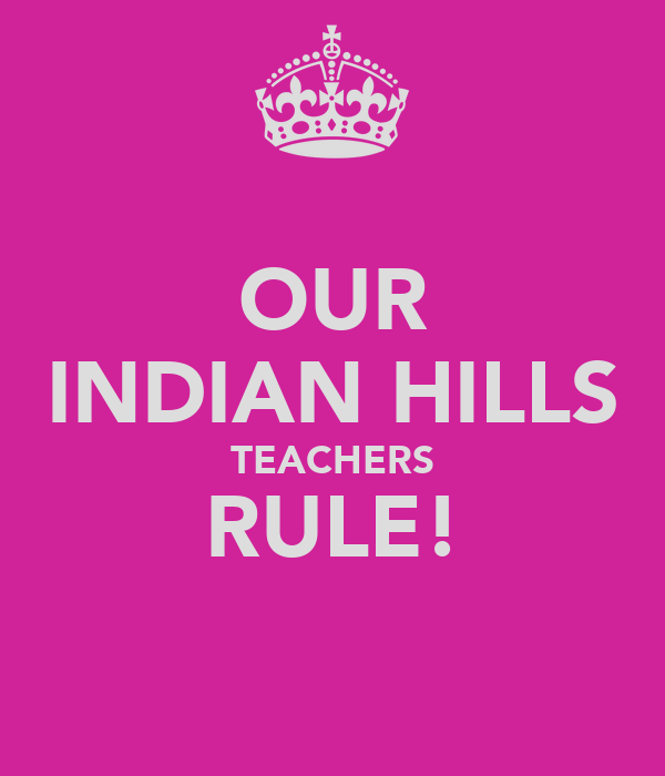 OUR INDIAN HILLS TEACHERS RULE!