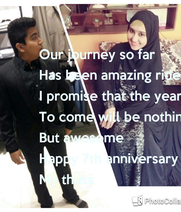 Our journey so far  Has been amazing ride  I promise that the year  To come will be nothing  But awesome  Happy 7th anniversary  My thuss