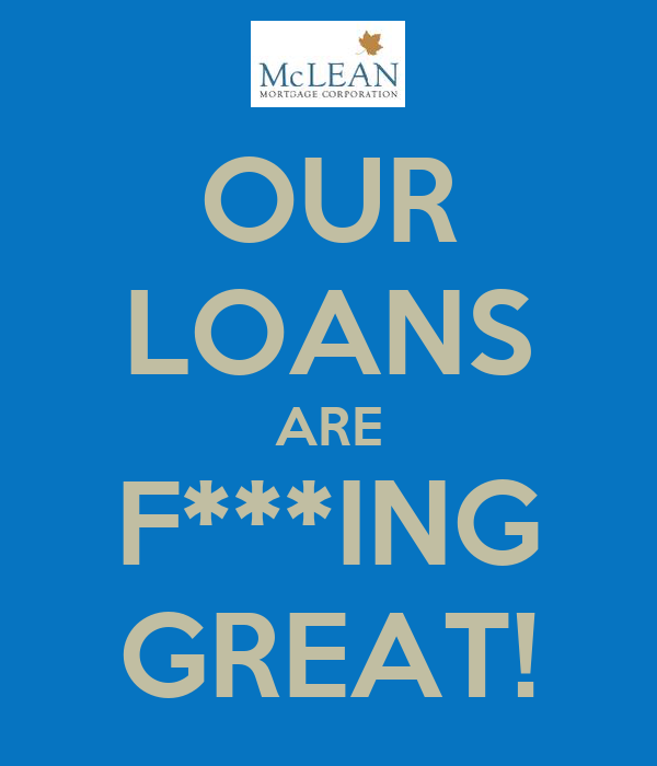 OUR LOANS ARE F***ING GREAT!