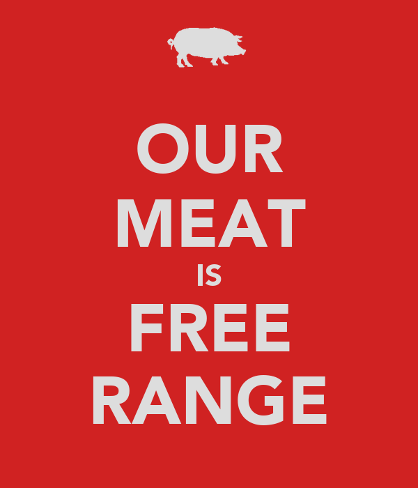 OUR MEAT IS FREE RANGE