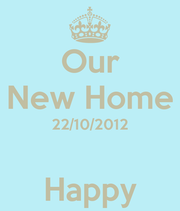 Our New Home 22/10/2012  Happy