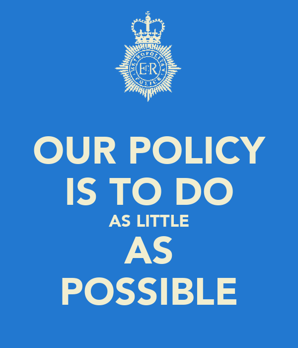 OUR POLICY IS TO DO AS LITTLE AS POSSIBLE