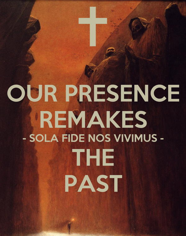 OUR PRESENCE REMAKES - SOLA FIDE NOS VIVIMUS - THE PAST