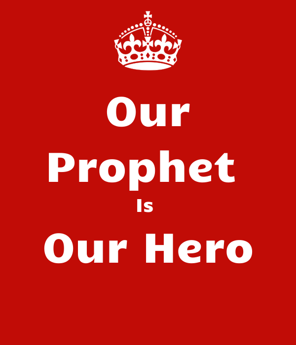 Our Prophet  Is  Our Hero