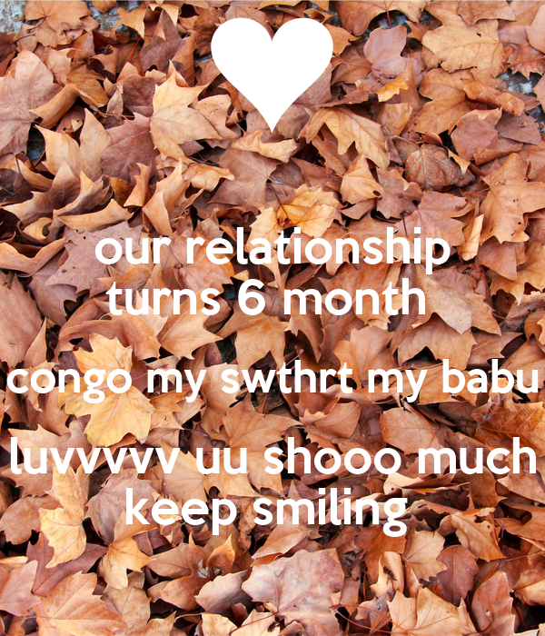 our relationship turns 6 month  congo my swthrt my babu luvvvvv uu shooo much keep smiling