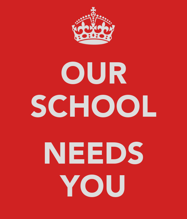 OUR SCHOOL  NEEDS YOU