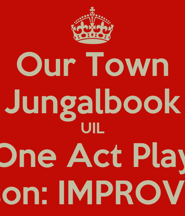 Our Town Jungalbook UIL One Act Play Misson: IMPROVable