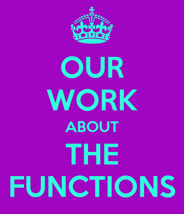 OUR WORK ABOUT THE FUNCTIONS