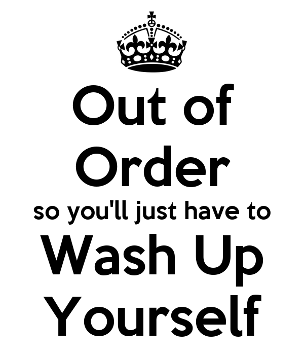 Out of Order so you'll just have to Wash Up Yourself