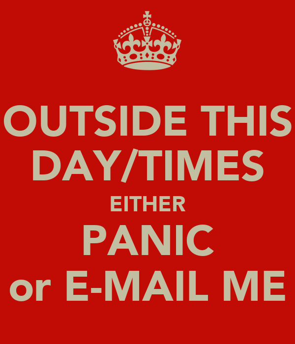 OUTSIDE THIS DAY/TIMES EITHER PANIC or E-MAIL ME