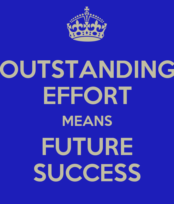 OUTSTANDING EFFORT MEANS FUTURE SUCCESS