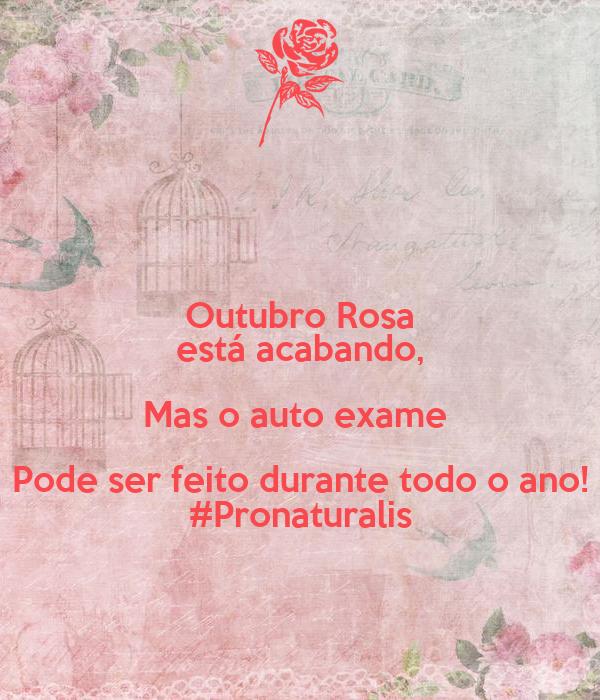 Outubro Rosa está acabando, Mas o auto exame  Pode ser feito durante todo o ano! #Pronaturalis