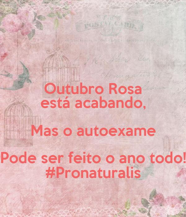 Outubro Rosa está acabando, Mas o autoexame Pode ser feito o ano todo! #Pronaturalis