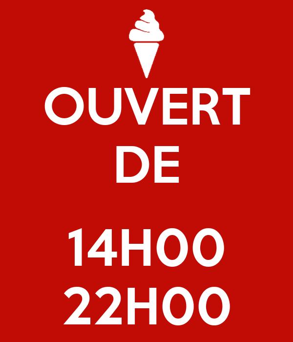 OUVERT DE  14H00 22H00
