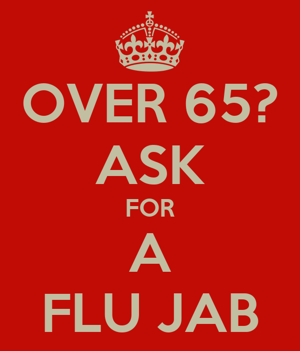 OVER 65? ASK FOR A FLU JAB