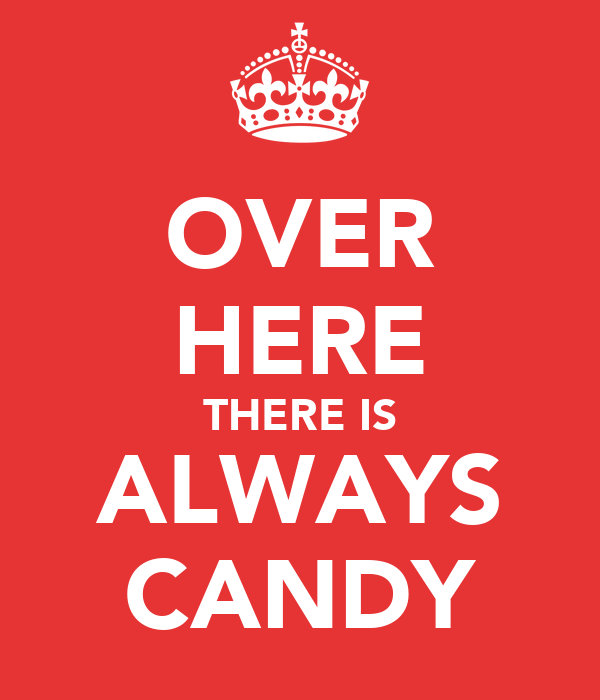 OVER HERE THERE IS ALWAYS CANDY